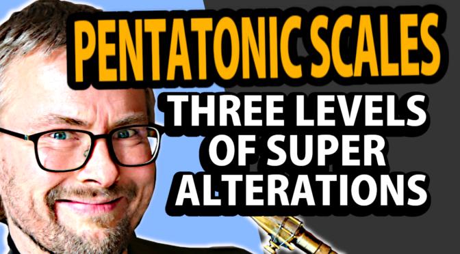 Pentatonic scales – three levels of super alterations
