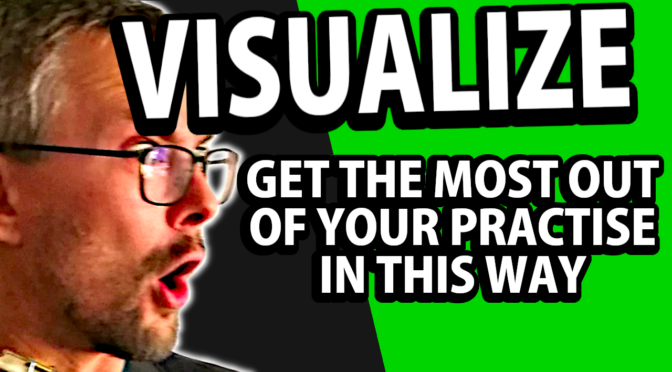 Visualize and silent practice – Get the most out of your practise in this way